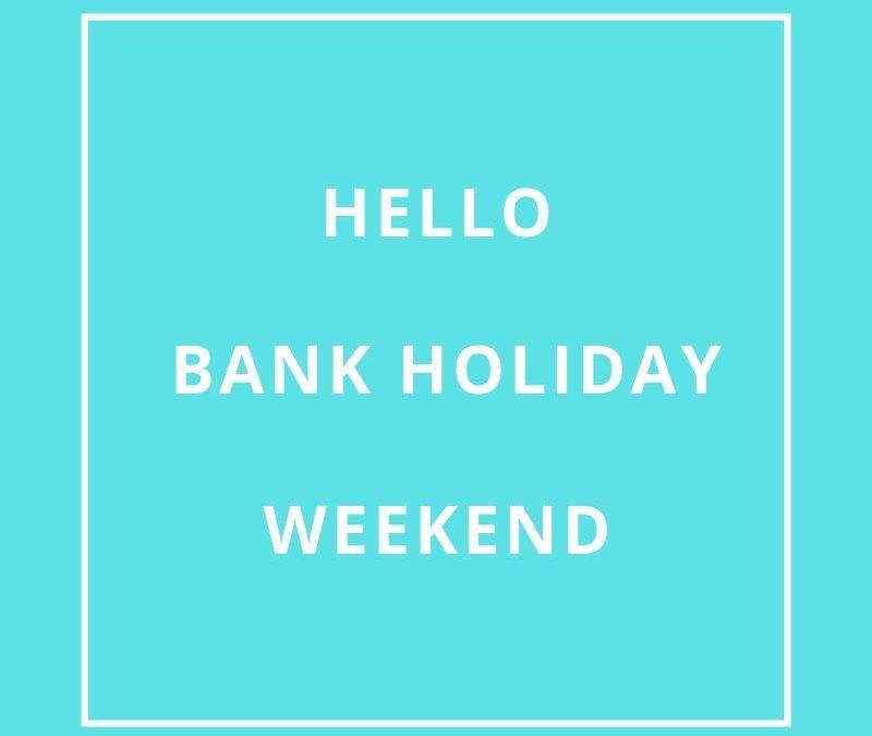 Bank Holiday Weekend.